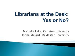 Librarians at the Desk: Yes or No?