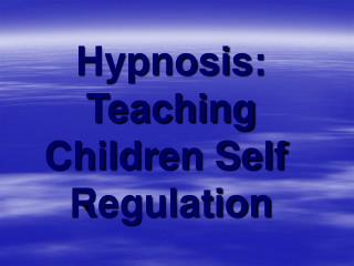 Hypnosis: Teaching Children Self Regulation