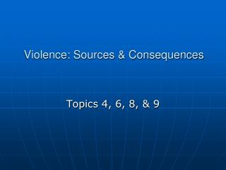 Violence: Sources & Consequences