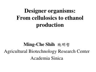 Designer organisms:  From cellulosics to ethanol production