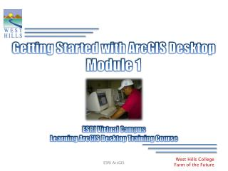 Getting Started with ArcGIS Desktop Module 1
