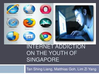 INTERNET ADDICTION ON THE YOUTH OF SINGAPORE