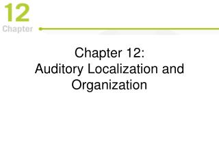 Chapter 12:  Auditory Localization and Organization
