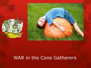 WAR in the Cone Gatherers