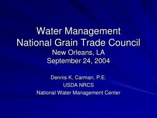 Water Management National Grain Trade Council New Orleans, LA September 24, 2004