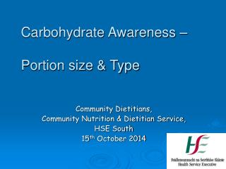 Community Dietitians,  Community Nutrition & Dietitian Service, HSE South 15 th  October 2014