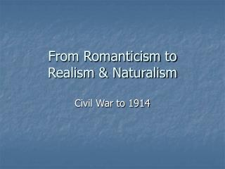 From Romanticism to  Realism & Naturalism