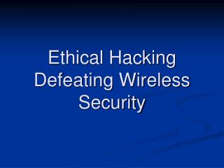 Ethical Hacking Defeating Wireless Security