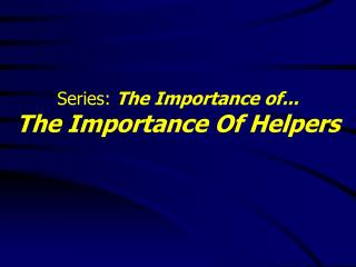 Series:  The Importance of... The Importance Of Helpers