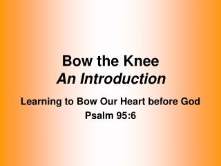 Bow the Knee An Introduction