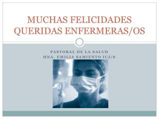 MUCHAS FELICIDADES QUERIDAS ENFERMERAS/OS