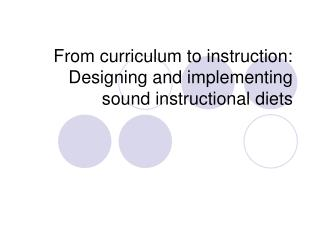From curriculum to instruction: Designing and implementing sound instructional diets