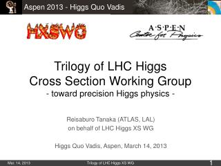 Trilogy of LHC Higgs  Cross Section Working Group  - toward precision Higgs physics -