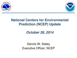 National Centers for Environmental Prediction (NCEP) Update October 26, 2014