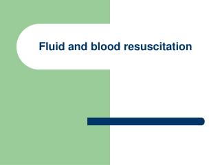 Fluid and blood resuscitation
