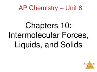 Chapters 10: Intermolecular Forces, Liquids, and Solids