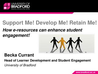 Support Me! Develop Me! Retain Me! How  e -resources can enhance student engagement!