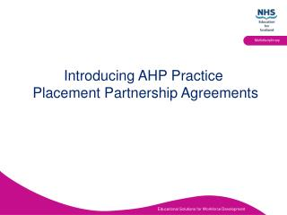 Introducing AHP Practice    Placement Partnership Agreements