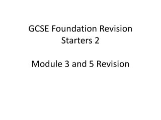 GCSE Foundation Revision Starters 2 Module 3 and 5 Revision