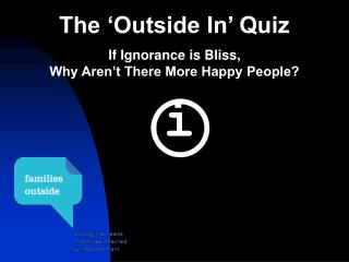 The 'Outside In' Quiz If Ignorance is Bliss, Why Aren't There More Happy People?