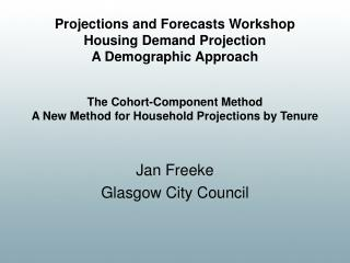 The Cohort-Component Method A New Method for Household Projections by Tenure