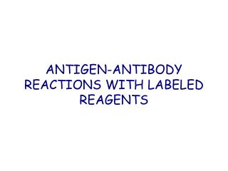 ANTIGEN-ANTIBODY REACTIONS WITH LABELED  REAGEN TS