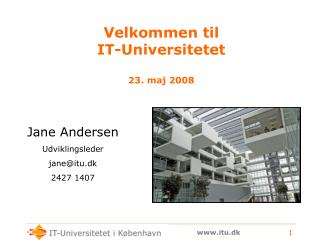 Velkommen til  IT-Universitetet 23. maj 2008