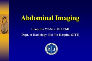 Deng-Bin WANG, MD, PhD Dept. of Radiology, Rui Jin Hospital SJTU