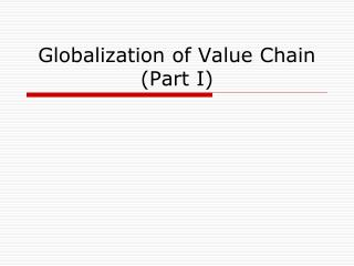 Globalization of Value Chain (Part I)