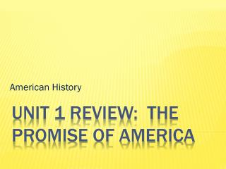 Unit 1 Review:  The Promise of America