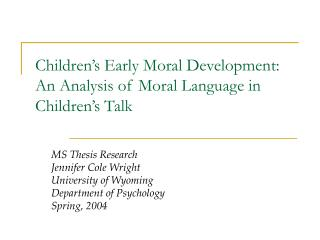 Children's Early Moral Development:  An Analysis of Moral Language in Children's Talk
