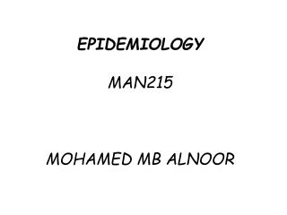 EPIDEMIOLOGY MAN215 MOHAMED MB ALNOOR