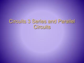 Circuits 3 Series and Parallel Circuits