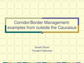 Corridor/Border Management: examples from outside the Caucasus