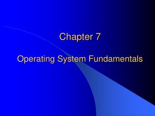 Chapter 7 Operating System Fundamentals