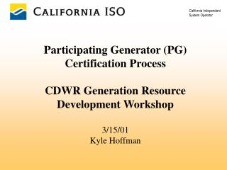 Participating Generator (PG) Certification Process CDWR Generation Resource Development Workshop