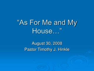 """""""As For Me and My House…"""""""
