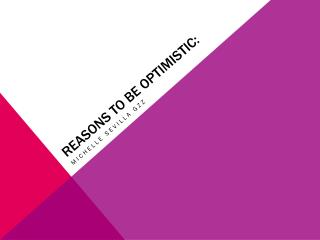 Reasons  to be  Optimistic :