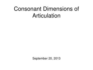 Dimensions of Articulation: Consonants