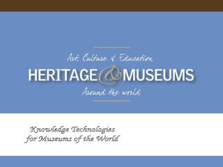 Knowledge Technologies for Museums of the World