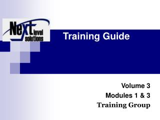 Training Guide Volume 3 Modules 1 & 3 Training Group
