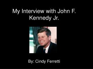 My Interview with John F. Kennedy Jr.