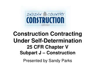 Construction Contracting Under Self-Determination  25 CFR Chapter V Subpart J – Construction
