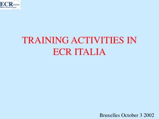 TRAINING ACTIVITIES IN ECR ITALIA