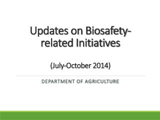 Updates on Biosafety-related  Initiatives ( July-October 2014)