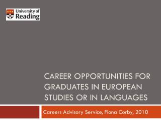 CAREER OPPORTUNITIES FOR GRADUATES IN EUROPEAN STUDIES OR IN LANGUAGES