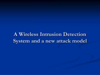 A Wireless Intrusion Detection System and a new attack model