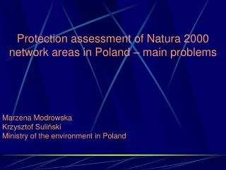 Protection assessment of Natura 2000 network areas in Poland – main problems Marzena Modrowska