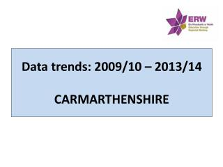 Data trends: 2009/10 – 2013/14 CARMARTHENSHIRE