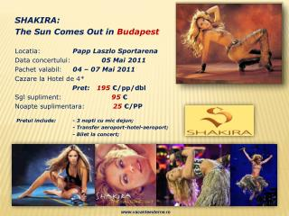 SHAKIRA: The Sun  Comes  Out  in Budapest Locatia : 		 Papp Laszlo Sportarena